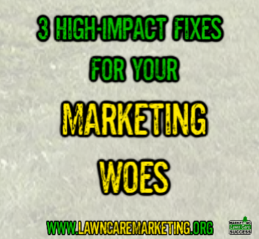 3 High-Impact Fixes For Your  Marketing Woes