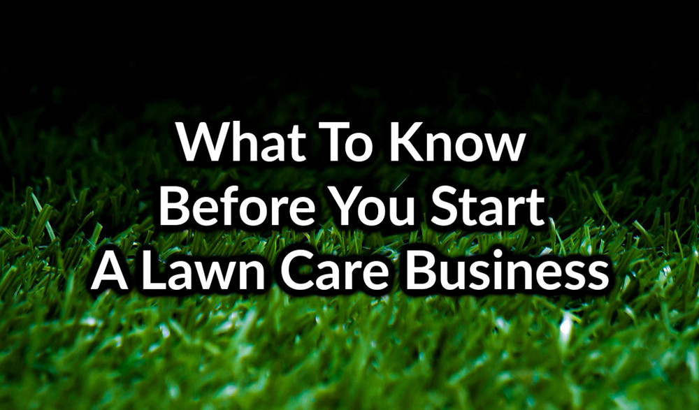 What To Know Before You Start A Lawn Care Business