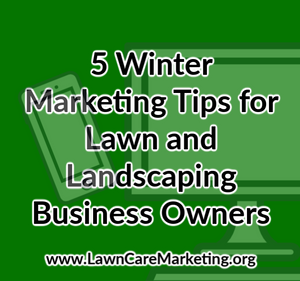 5 Winter Marketing Tips for Lawn and Landscaping Business Owners