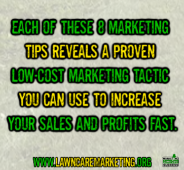 Each of these 8 marketing tips reveals a proven low-cost marketing tactic you can use to increase your sales and profits fast.