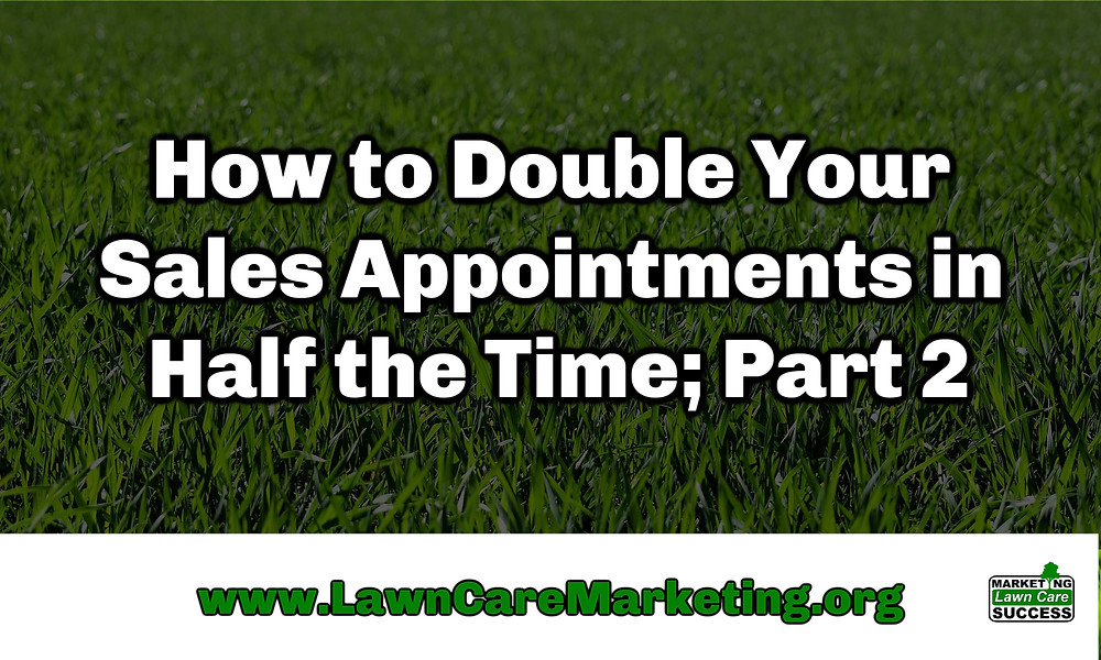 How to Double Your Sales Appointments in Half the Time; Part 2