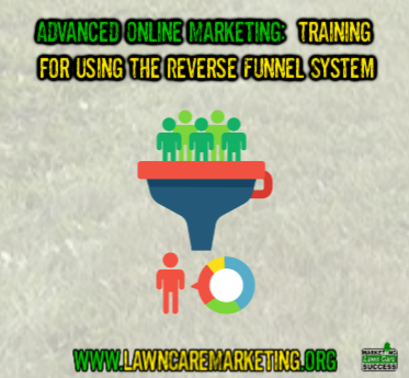 Advanced Online Marketing:  Training for Using The Reverse Funnel System