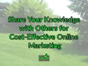 Share Your Knowledge with Others for Cost-Effective Online Marketing