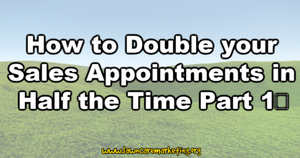 How to Double your Sales Appointments in Half the Time Part 1