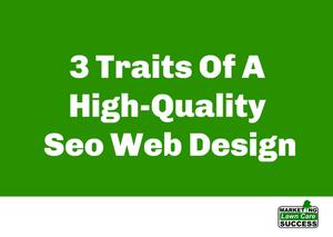 3 Traits Of A High-Quality Seo Web Design
