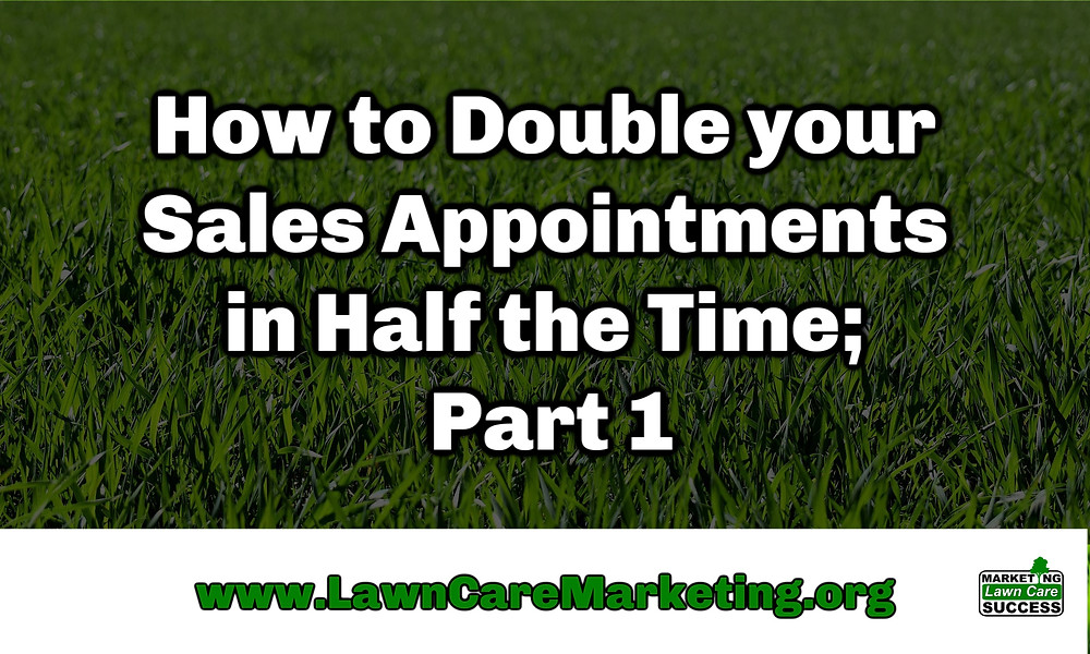 How to Double your Sales Appointments in Half the Time; Part 1