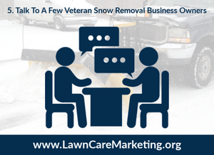 5. Talk To A Few Veteran Snow Removal Business Owners