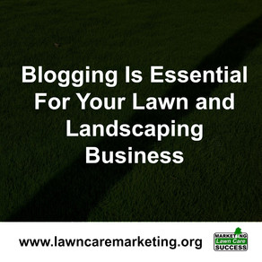 Blogging Is Essential For Your Lawn and Landscaping Business