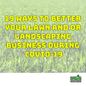 19 Ways To Better Your Lawn and or Landscaping Business During Covid-19