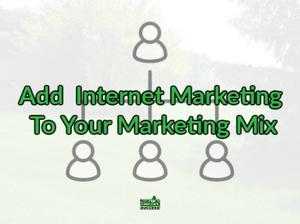 Add  Internet Marketing To Your Marketing Mix