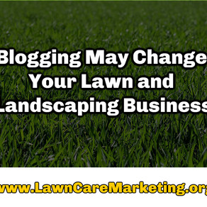 Blogging May Change Your Lawn and Landscaping Business