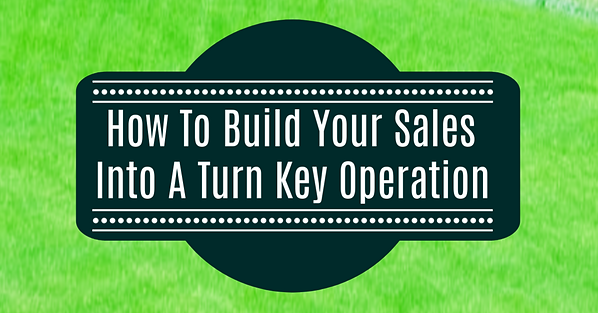 How To Build Your Sales Into A Turn Key
