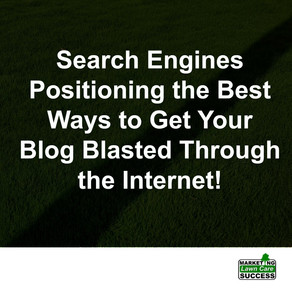 Search Engines Positioning the Best Ways to Get Your Blog Blasted Through the Internet