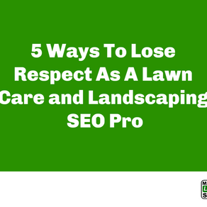 5 Ways To Lose Respect As A Lawn Care and Landscaping SEO Pro