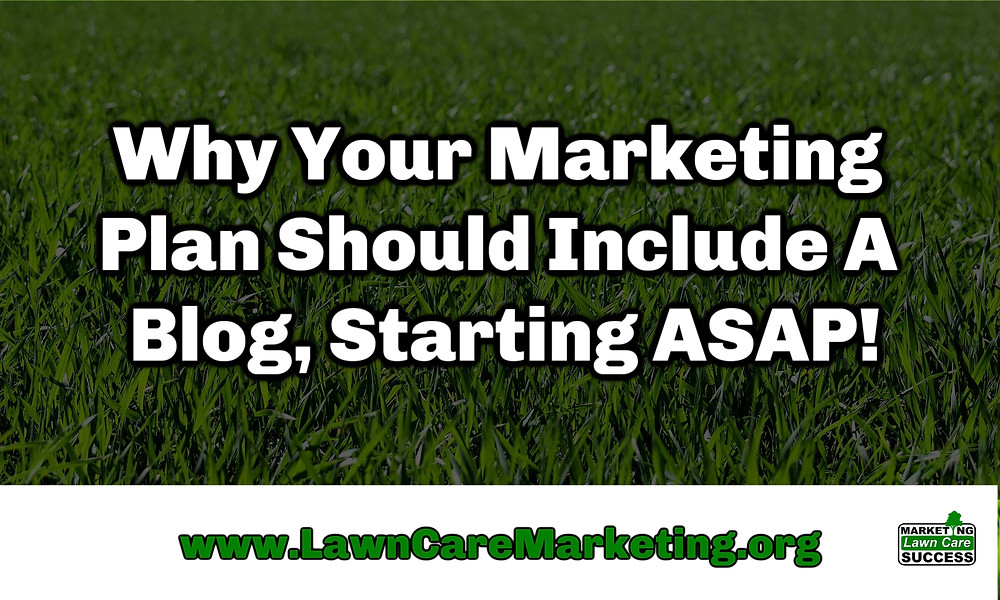 Why Your Marketing Plan Should Include A Blog, Starting ASAP