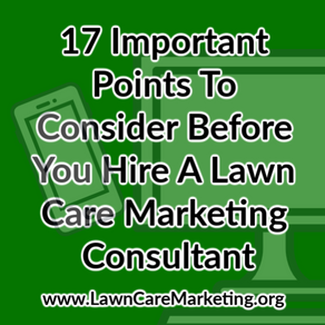 17 Important Points To Consider Before You Hire A Lawn Care Marketing Consultant