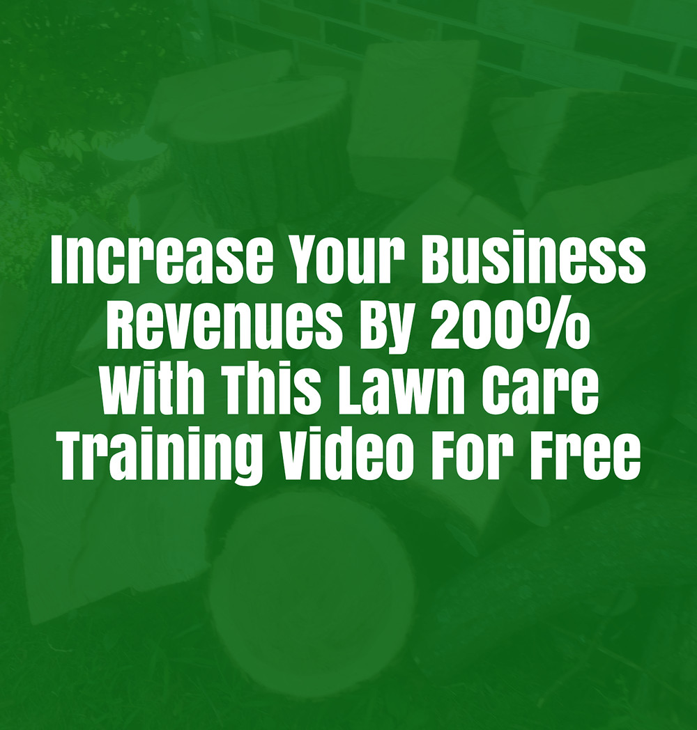 Increase Your Business Revenues By 200% With This Lawn Care Training Video For Free