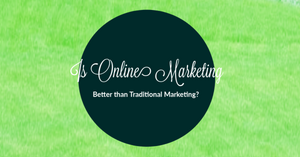 Is Online Marketing Better than Traditional Marketing?
