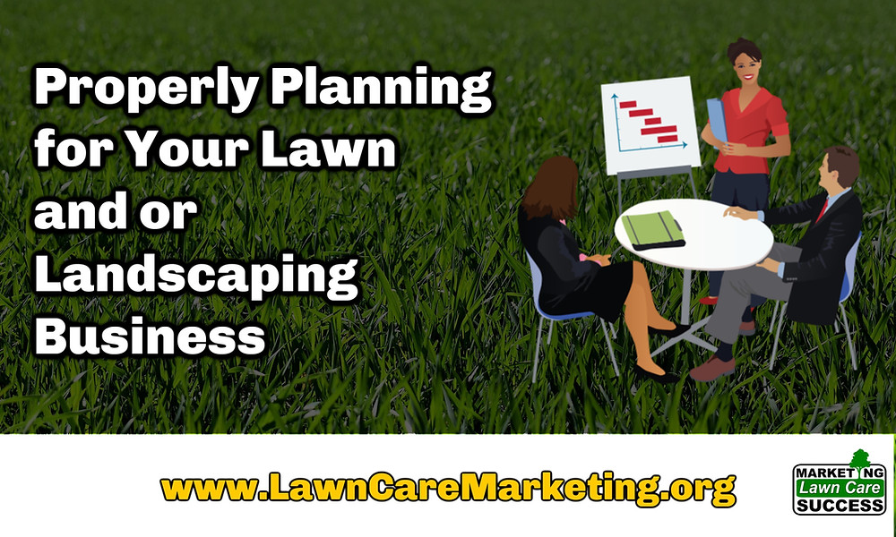 Properly Planning for Your Lawn and or Landscaping Business