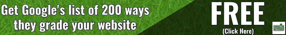 Get Googles Top 200 Ways They Grade Your Website ( Click Here)