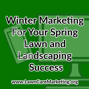 Winter Marketing For Your Spring Lawn and Landscaping Success