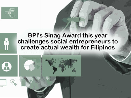BPI's Sinag Award this year challenges social entrepreneurs to create actual wealth for Filipino
