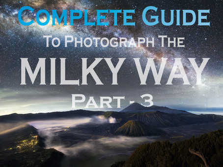 Complete Guide To Photograph The Milky Way – Part 3
