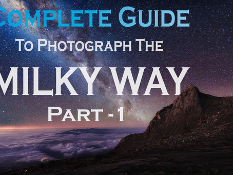 Complete Guide To Photograph The Milky Way – Part 1