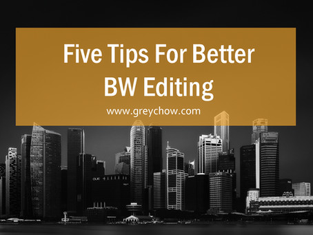 5 Tips for better Black and White editing