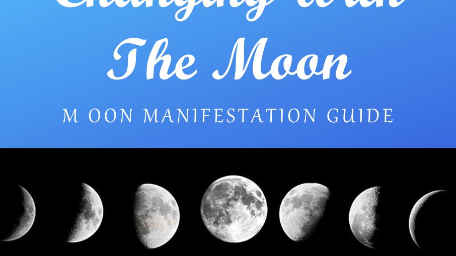 Changing with the Moon: Manifestation Guide