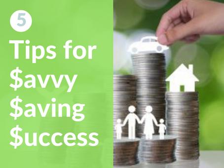 5 Tips for $avvy $aving $uccess