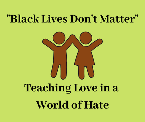 """Black Lives Don't Matter,"" Teaching Love in a World of Hate"