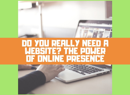 Do You Really Need a Website? The Power of Online Presence