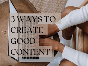 3 Ways To Create Good Content