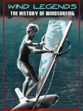 Wind Legends, The History of Windsurfing