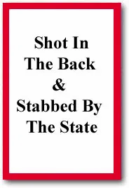 Shot In The Back & Stabbed By The State