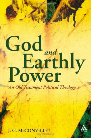 God and Earthly Power: An Old Testament Political Theology, Genesis-Kings
