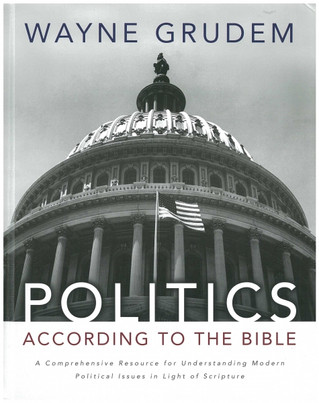 Politics - According to the Bible: A Comprehensive Resource for Understanding Modern Political Issue