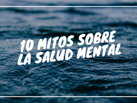 10 Mitos de la Salud Mental