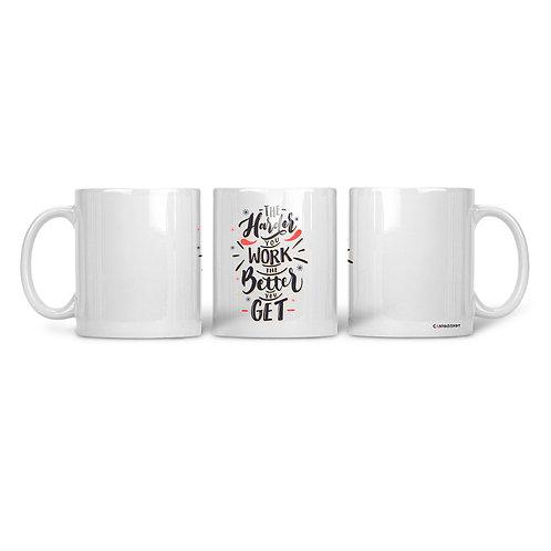 Ceramic Mug The Hardest You Work