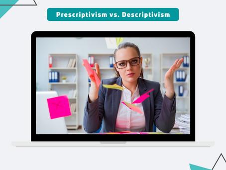 Prescriptivism vs. Descriptivism
