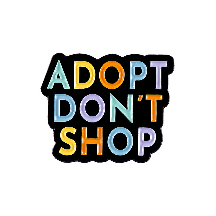 "Enamel Pin ""Adopt Don't Shop"""
