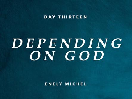 DAY THIRTEEN: DEPENDING ON GOD