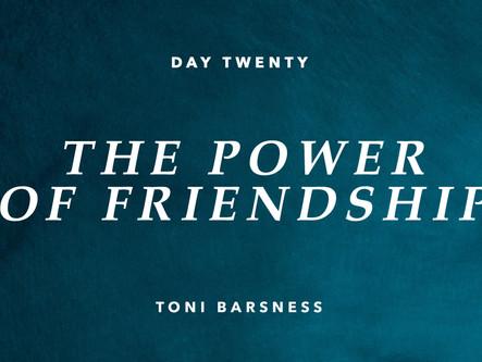 DAY TWENTY: THE POWER OF FRIENDSHIP