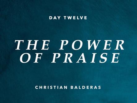 DAY TWELVE: THE POWER OF PRAISE