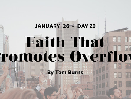 DAY 20: Faith That Promotes Overflow