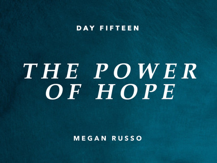 DAY FIFTEEN: THE POWER OF HOPE