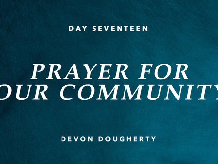 DAY SEVENTEEN: PRAYER FOR OUR COMMUNITY
