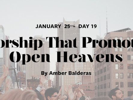 DAY 19: Worship That Promotes Open Heavens