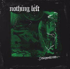 Nothing Left - Disconnected